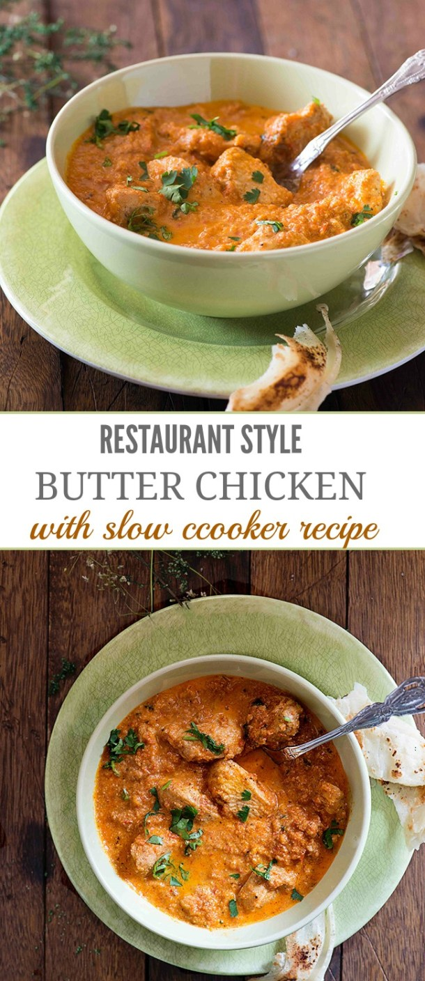 Best tasting easy recipe of restaurant style butter chicken. Slow cooker recipe included.