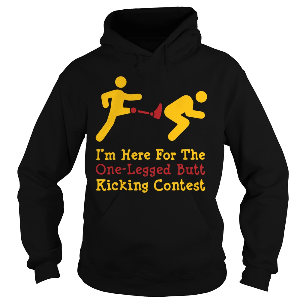 I'm here for the one-legged butt kicking contest hoodie