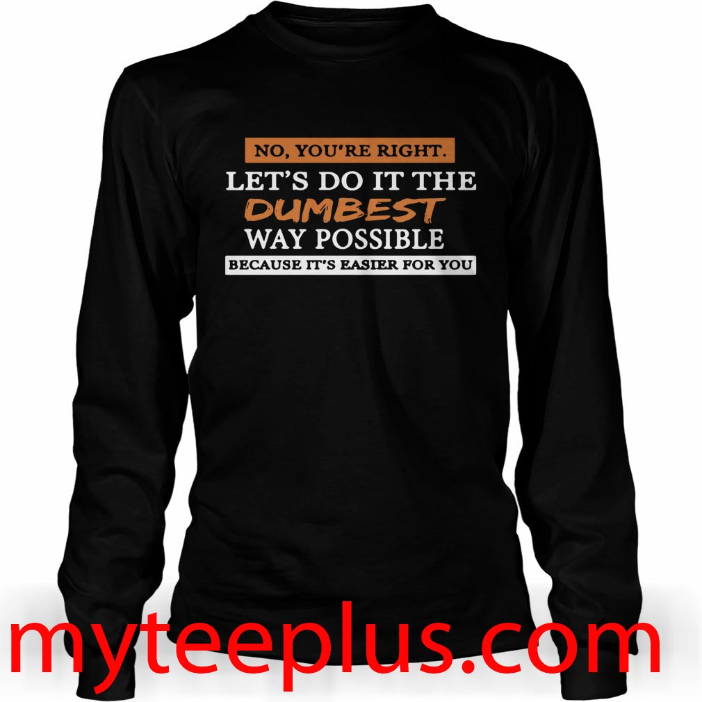 No you're right let's do it the dumbest way possible Long sleeve