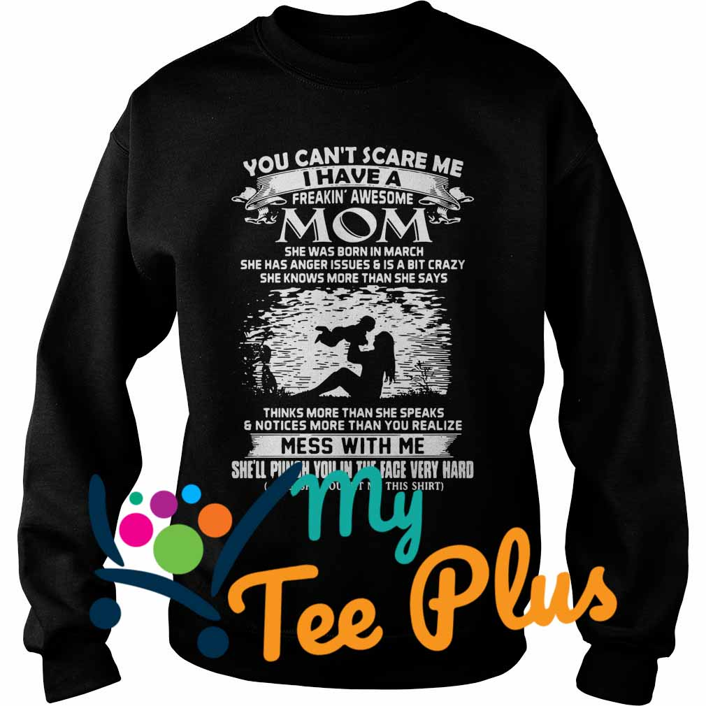 You Can't Scare Me I Have A Freakin' Awesome Mom She Was Born In March Sweater