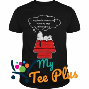 Snoopy I may look like I'm resting but in my head I'm very busy Guys tee
