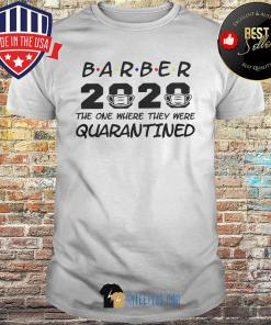 Barber 2020 The One Where They Were Quarantined Covid-19 shirt