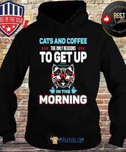 Cats And Coffee The Only Reasons To Get Up In The Morning s Hoodie