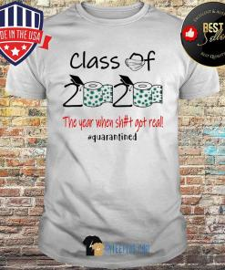 Class of 2020 the year when shit got real quarantined Toilet paper shirt