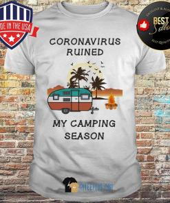 Coronavirus Ruined My Camping Season Bird shirt