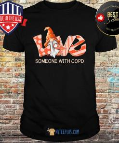 Gnomes Love Someone With Copd Cancer Awareness shirt