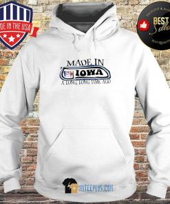 Made in Iowa a long long time ago s Hoodie