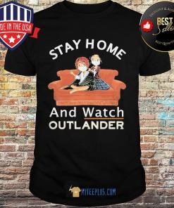 Stay At Home And Watch Outlander shirt