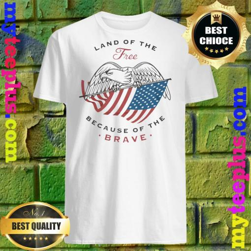 Eagle Land Of The Free Because Of The Brave shirt