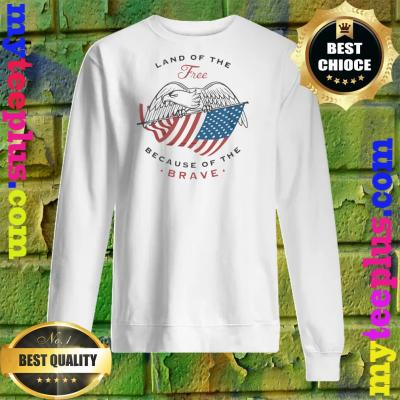 Eagle Land Of The Free Because Of The Brave sweatshirt