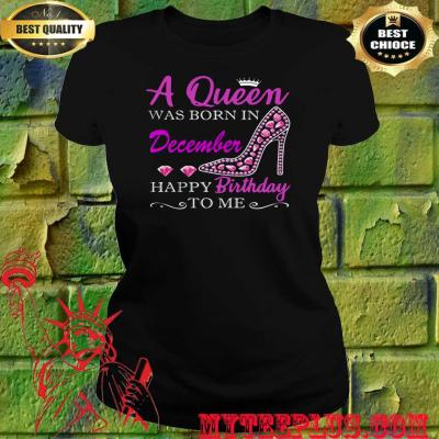 A Queen was born in December happy birthday to me women's t shirt