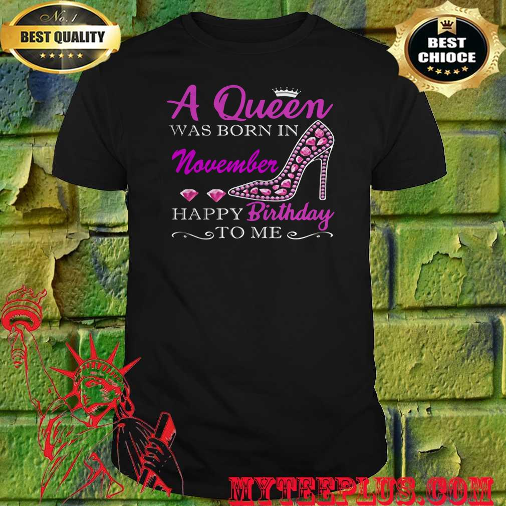 A Queen Was Born In November Happy Birthday To Me Diamond shirt