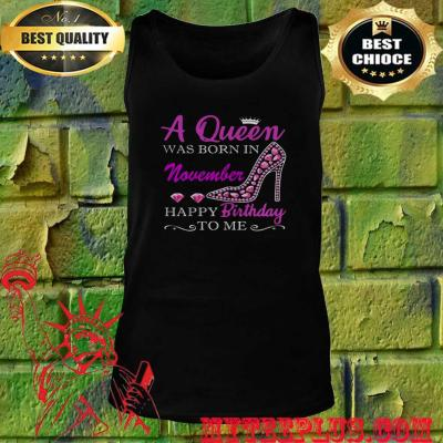A Queen Was Born In November Happy Birthday To Me Diamond tank top