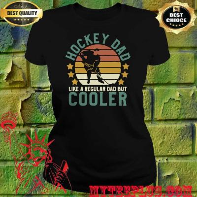 Best Hockey dad like a regular dad but cooler happy father's day women's t shirt