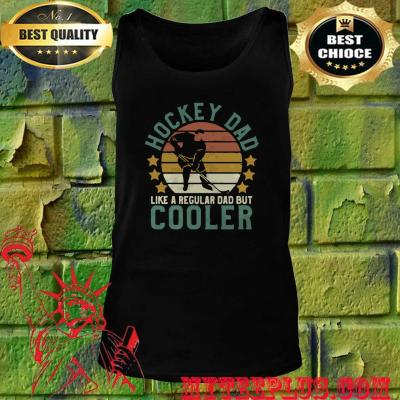 Best Hockey dad like a regular dad but cooler happy father's day tank top