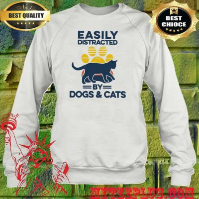 Easily distracted by dogs and cats sweatshirt