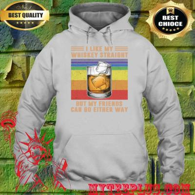 I like my whiskey straight but my friends can go either way vintage hoodie