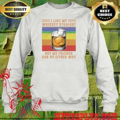I like my whiskey straight but my friends can go either way vintage sweatshirt