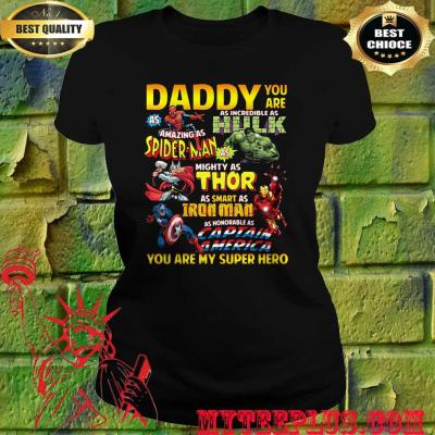 Marvel Superhero Daddy Marve You Are Incredible As Hulk Thor Ironman Captain America women's t Shirt