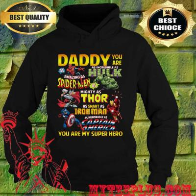 Marvel Superhero Daddy Marve You Are Incredible As Hulk Thor Ironman Captain America hoodie