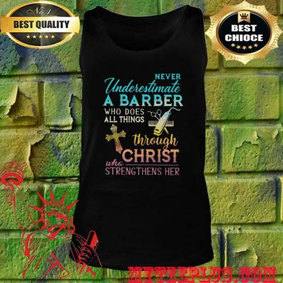 Never Underestimate A Barber Who Does All Things Through Christ Who Strengthens Her Cross tank top