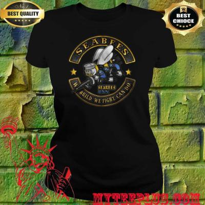 Seabees We Build We Fight Can Do women's t shirt