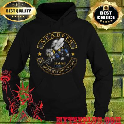 Seabees We Build We Fight Can Do hoodie