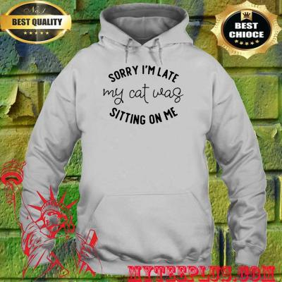 Sorry I'm Late My Cat Was Sitting On Me White hoodie
