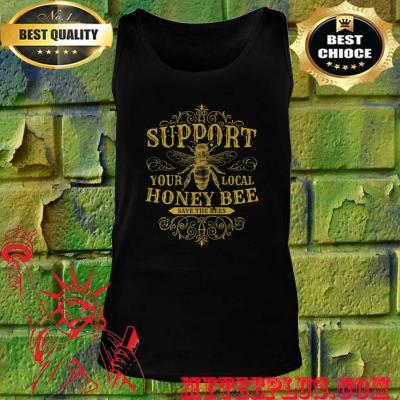 Support Your Local Honey Bee Save The Bees Tank top