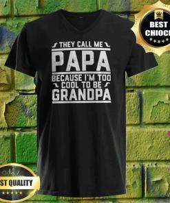 They Call Me Papa Because I'm Too Cool To Be Grandpa v neck