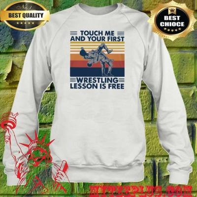 Touch Me And Your First Wrestling Lesson Is Free Vintage Sweatshirt
