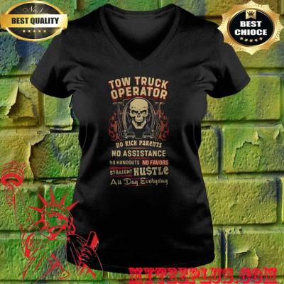 Tow Truck Operator No Rich Parents No Assistance Straight Hustle All Day Everyday Skull v neck