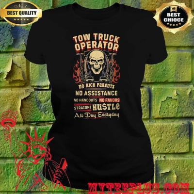 Tow Truck Operator No Rich Parents No Assistance Straight Hustle All Day Everyday Skull women's t shirt