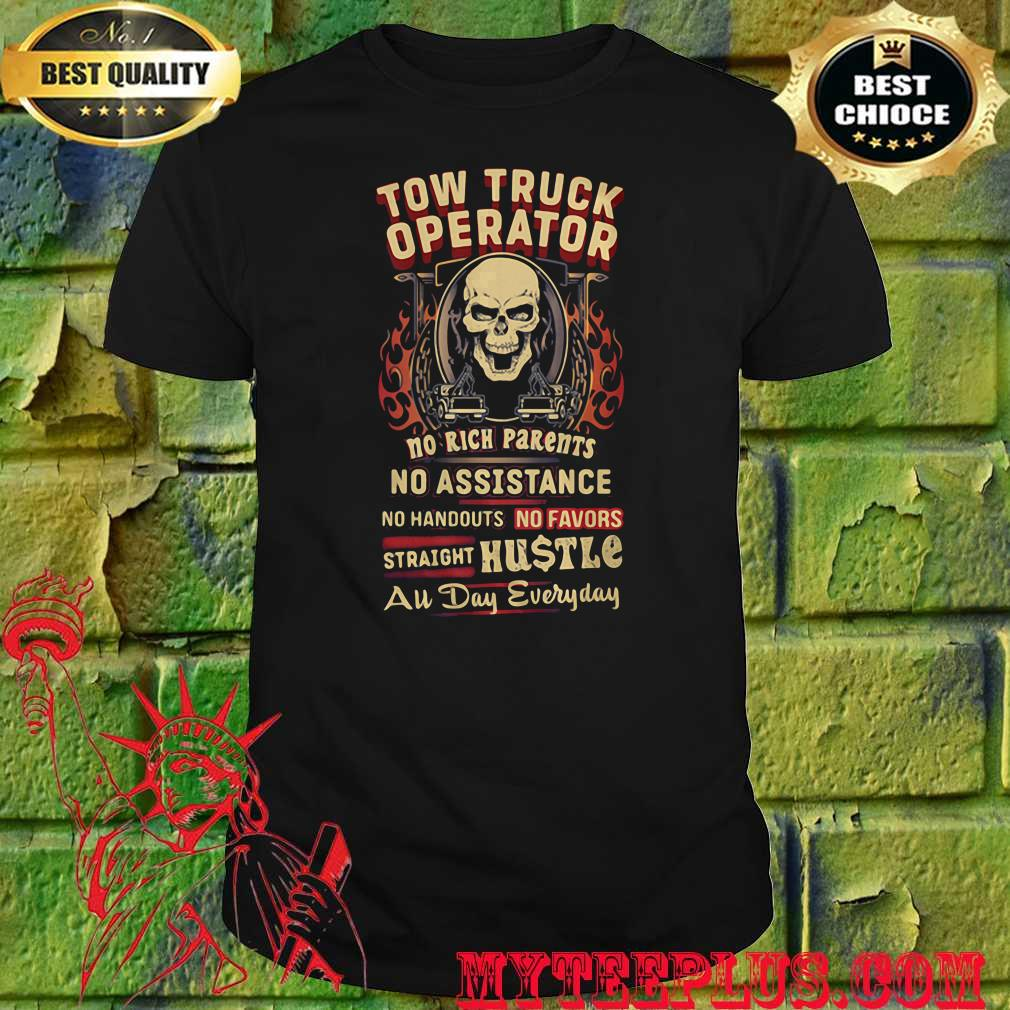 Tow Truck Operator No Rich Parents No Assistance Straight Hustle All Day Everyday Skull shirt