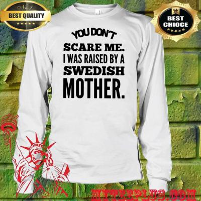 You Don't Scare Me I Raised By A Swedish Mother men's long