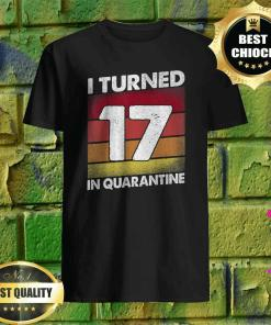 17th Birthday I Turned 17 In Quarantine Birthday 17 Year Old Shirt