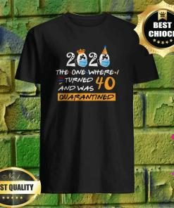 2020 the one where Erica turned 40 and was Quarantined shirt