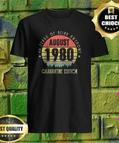 40 Years Being Awesome August 1980 Quarantine Edition Shirt