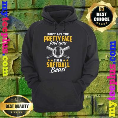 Dont Let The Pretty Face Fool You Im A Softball Beast hoodie
