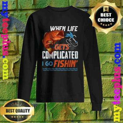 Fishing - When Life Gets Complicated I Go Fishin Sweatshirt