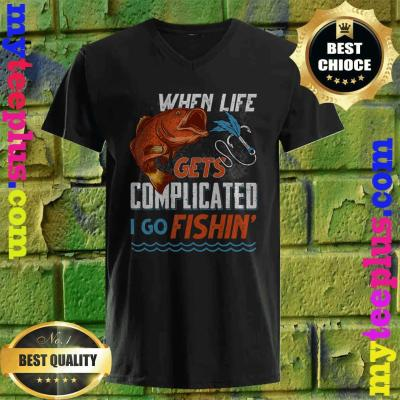 Fishing - When Life Gets Complicated I Go Fishin v neck