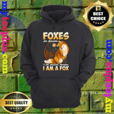 Fox Shirt Foxes Are Awesome Cute Fox hoodie