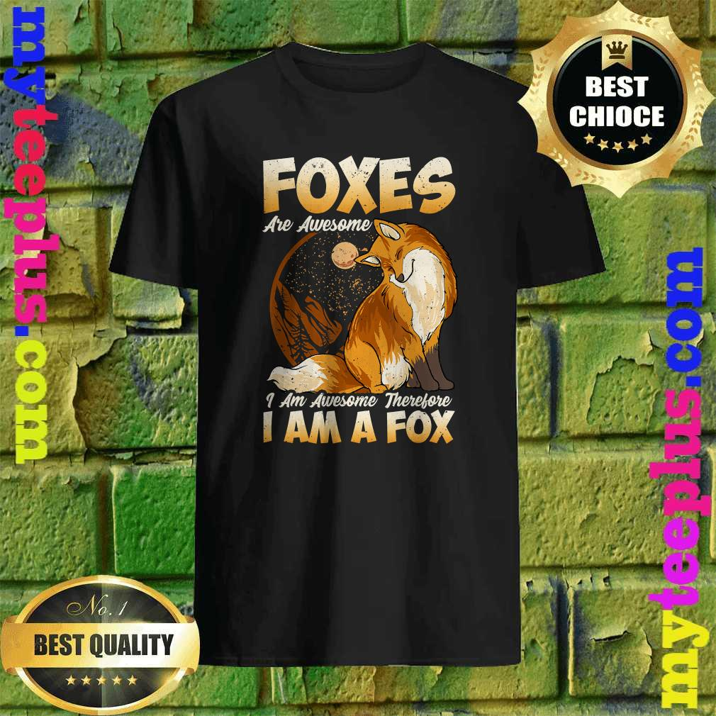 Fox Shirt Foxes Are Awesome Cute Fox Shirt