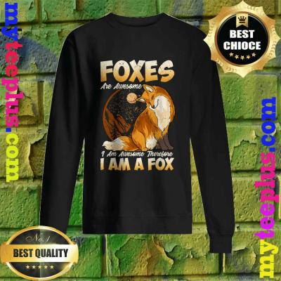 Fox Shirt Foxes Are Awesome Cute Fox Sweatshirt
