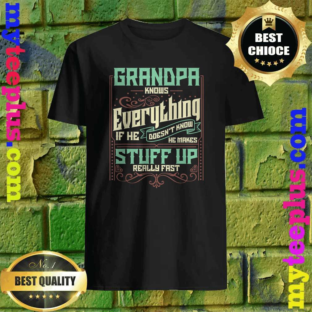 Grandpa Knows Everything Funny Grandpa Fathers Day Gifts Shirt