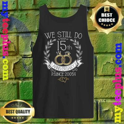 We Still Do 15th Anniversary Since 2005 Wedding tank top