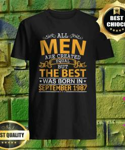 All men are created equal but only the best are born in September 1987 shirt