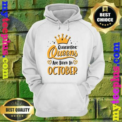 Quarantine Queens Are Born in October hoodie