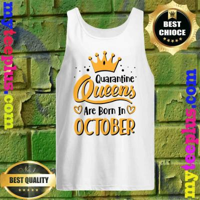 Quarantine Queens Are Born in October tank top