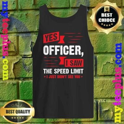 Yes Officer I Saw The Speed Limit – Car Enthusiast Gift tank top